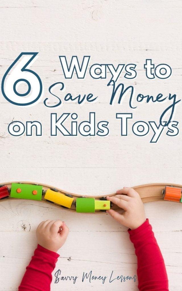 6 Ways to Save Money on Kids Toys
